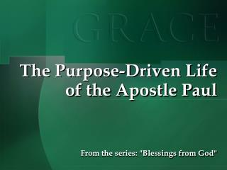 The Purpose-Driven Life of the Apostle Paul
