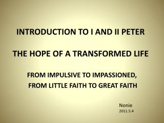 INTRODUCTION TO I AND II PETER THE HOPE OF A TRANSFORMED LIFE