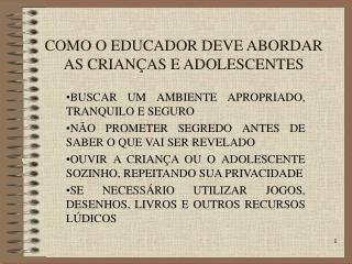 COMO O EDUCADOR DEVE ABORDAR AS CRIAN�AS E ADOLESCENTES