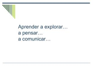 Aprender a explorar… a pensar…  a comunicar…