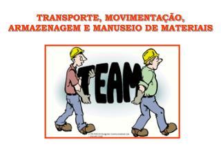 TRANSPORTE, MOVIMENTAÇÃO, ARMAZENAGEM E MANUSEIO DE MATERIAIS