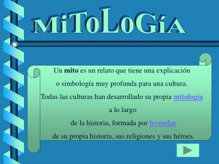 Un  mito  es un relato que tiene una explicación  o simbología muy profunda para una cultura.