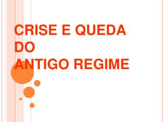 CRISE E QUEDA DO ANTIGO REGIME