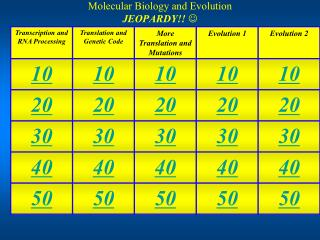 Molecular Biology and Evolution JEOPARDY!!  