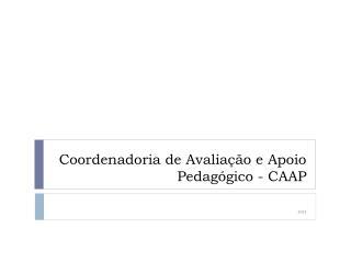 Coordenadoria de Avaliação e Apoio Pedagógico - CAAP