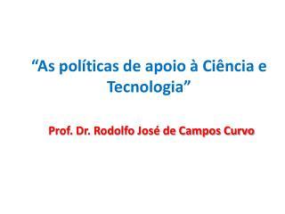 """""""As políticas de apoio à Ciência e Tecnologia"""""""