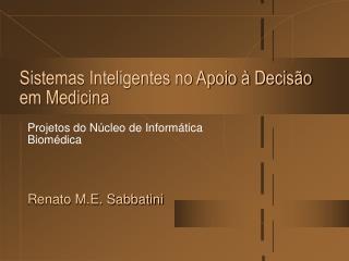 Sistemas Inteligentes no Apoio � Decis�o em Medicina