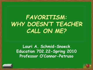 FAVORITISM:  WHY DOESN'T TEACHER CALL ON ME?