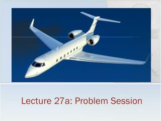 Lecture 27a: Problem Session