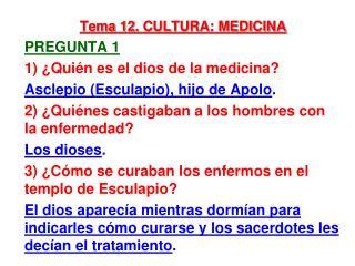 Tema 12. CULTURA: MEDICINA Pregunta 1 1) ¿ Quién es el dios de la medicina?