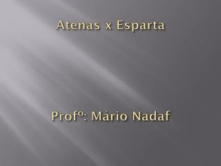 Atenas x Esparta Profº : Mário  Nadaf