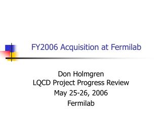 FY2006 Acquisition at Fermilab