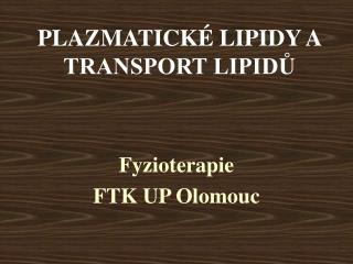 PLAZMATICK� LIPIDY A TRANSPORT LIPID?