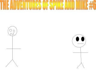 THE ADVENTURES OF SPIKE AND MIKE #6