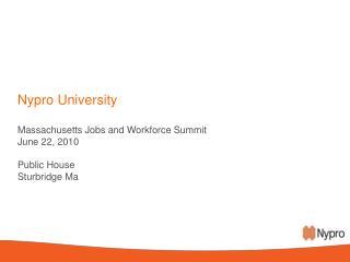 Nypro University  Massachusetts Jobs and Workforce Summit June 22, 2010  Public House Sturbridge Ma