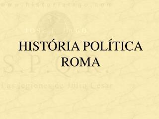 HIST�RIA POL�TICA ROMA