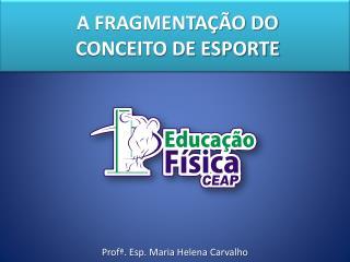 Profª . Esp. Maria Helena Carvalho