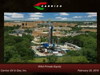 IPAA Private Equity        Carrizo Oil  Gas, Inc.                February 25, 2010