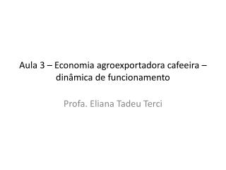 Aula 3 – Economia agroexportadora cafeeira – dinâmica de funcionamento
