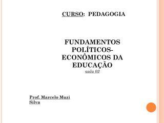 FUNDAMENTOS POLÍTICOS-ECONÔMICOS DA EDUCAÇÃO  aula  03