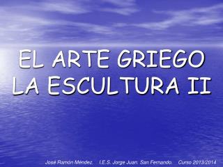 EL ARTE GRIEGO  LA ESCULTURA II
