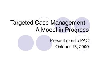 Targeted Case Management -  A Model in Progress