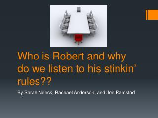 Who is Robert and why do we listen to his  stinkin ' rules??