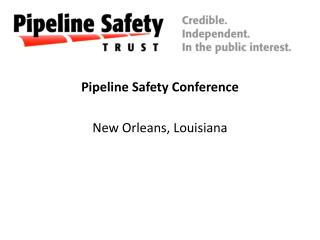 Pipeline Safety Conference New Orleans, Louisiana