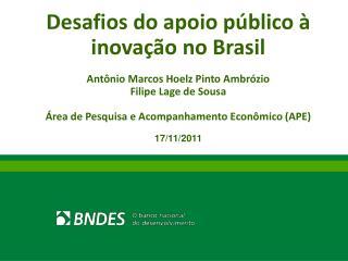 Desafios do apoio público à inovação no Brasil  Antônio Marcos Hoelz Pinto Ambrózio