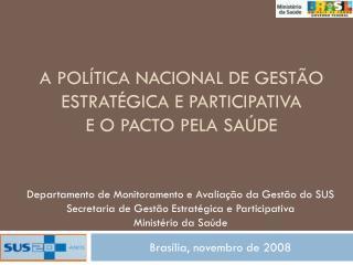 A POLÍTICA NACIONAL DE GESTÃO ESTRATÉGICA E PARTICIPATIVA e o Pacto pela Saúde