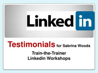 Testimonials for Sabrina Woods Train-the-Trainer  Linkedin Workshops