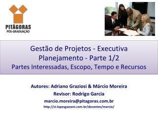 Autores: Adriano  Graziosi  & Márcio Moreira Revisor: Rodrigo Garcia