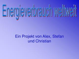 Ein Projekt von Alex, Stefan und Christian