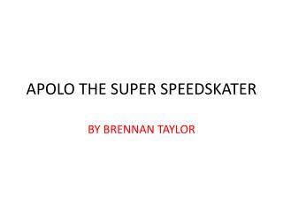 APOLO THE SUPER SPEEDSKATER
