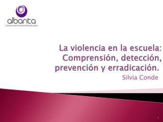 La violencia en la escuela: Comprensión, detección,  prevención y erradicación.