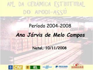 Período 2004-2008 Ana Járvis de Melo Campos