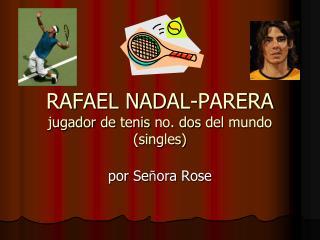 RAFAEL NADAL-PARERA jugador  de  tenis  no.  dos  del  mundo  (singles)