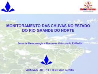 Setor de Meteorologia e Recursos Hídricos da EMPARN ARACAJÚ –SE – 19 e 20 de Maio de 2005