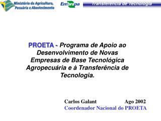 Carlos Galant                     Ago 2002 Coordenador Nacional do PROETA