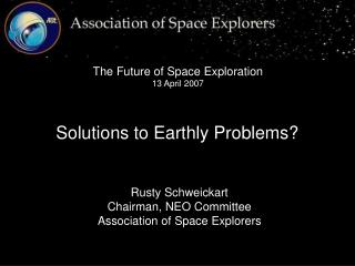 Rusty Schweickart Chairman, NEO Committee Association of Space Explorers