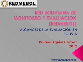RED BOLIVIANA DE MONITOREO Y EVALUACION (REDMEBOL)