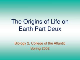 The Origins of Life on Earth Part Deux