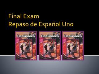 Final  Exam Repaso de Español Uno