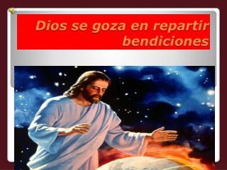 Dios se goza en repartir bendiciones