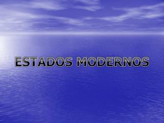 ESTADOS MODERNOS