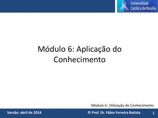 Módulo 6: Aplicação do Conhecimento