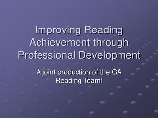 Improving Reading Achievement through Professional Development