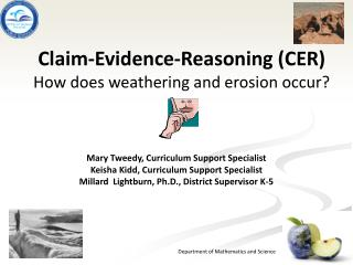 Claim-Evidence-Reasoning (CER ) How  does weathering and erosion occur?