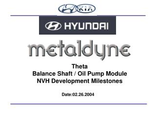Theta Balance Shaft / Oil Pump Module NVH Development Milestones