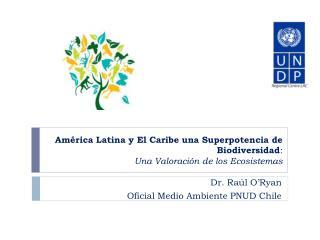 América Latina y El Caribe una Superpotencia de Biodiversidad :  Una Valoración de los Ecosistemas